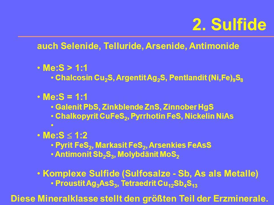 2. Sulfide auch Selenide, Telluride, Arsenide, Antimonide Es gibt zahlreiche alte deutsche Namen: Kiese: metallischer Glanz, lichte Farbe, Härte 5-6 G