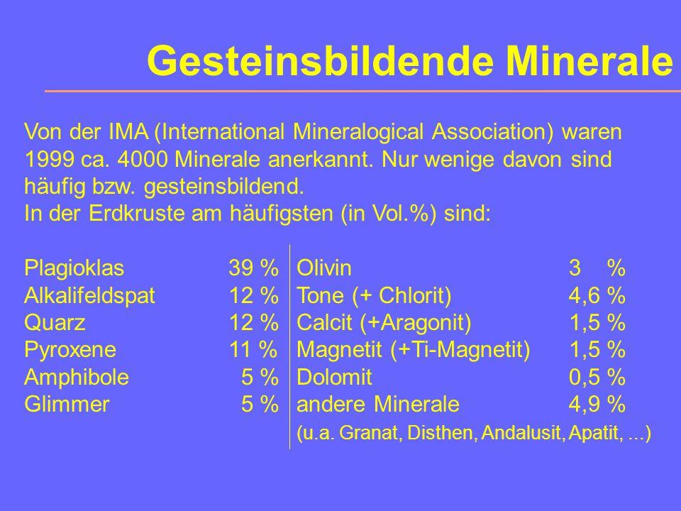 Gesteinsbildende Minerale Von der IMA (International Mineralogical Association) waren 1990 ca. 3300 Minerale anerkannt (1999 aber bereits knapp 4000).