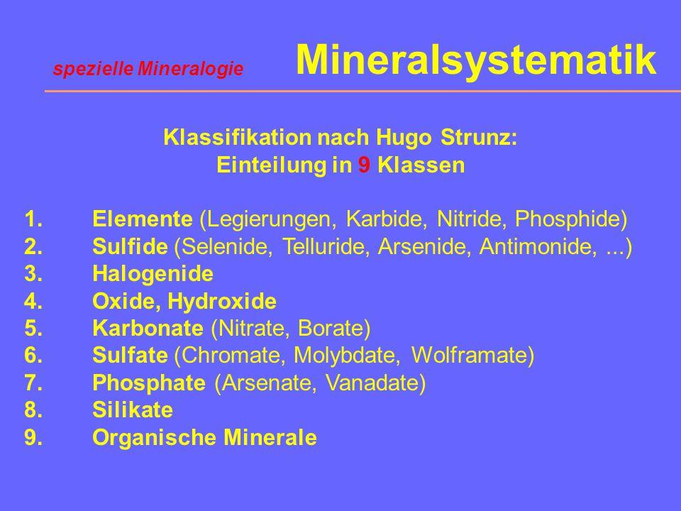 Mineralsystematik Grundprinzip: Mineralsystematik nach chemischen und kristallchemischen Aspekten Das chemische Einteilungsprinzip beruht auf der domi