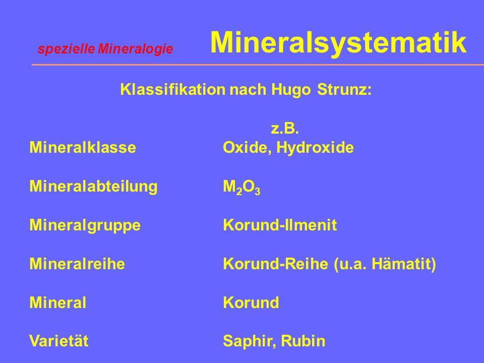 Mineralsystematik Klassifikation nach Hugo Strunz: Einteilung in 9 Klassen 1.Elemente (Legierungen, Karbide, Nitride, Phosphide) 2.Sulfide (Selenide,