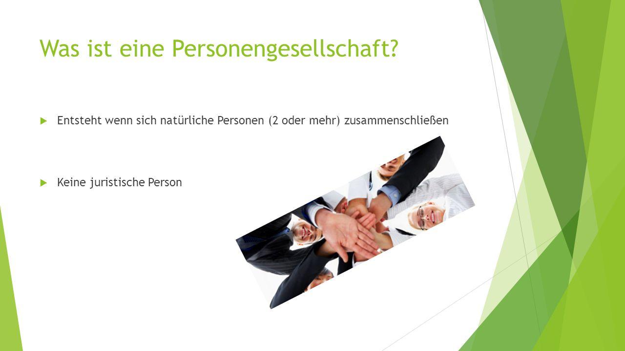 Was ist eine Personengesellschaft?  Entsteht wenn sich natürliche Personen (2 oder mehr) zusammenschließen  Keine juristische Person