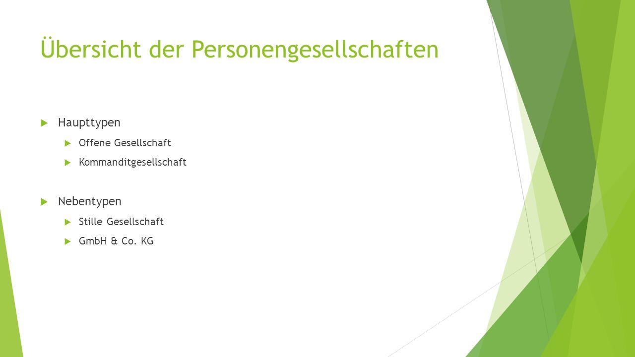 Übersicht der Personengesellschaften  Haupttypen  Offene Gesellschaft  Kommanditgesellschaft  Nebentypen  Stille Gesellschaft  GmbH & Co. KG