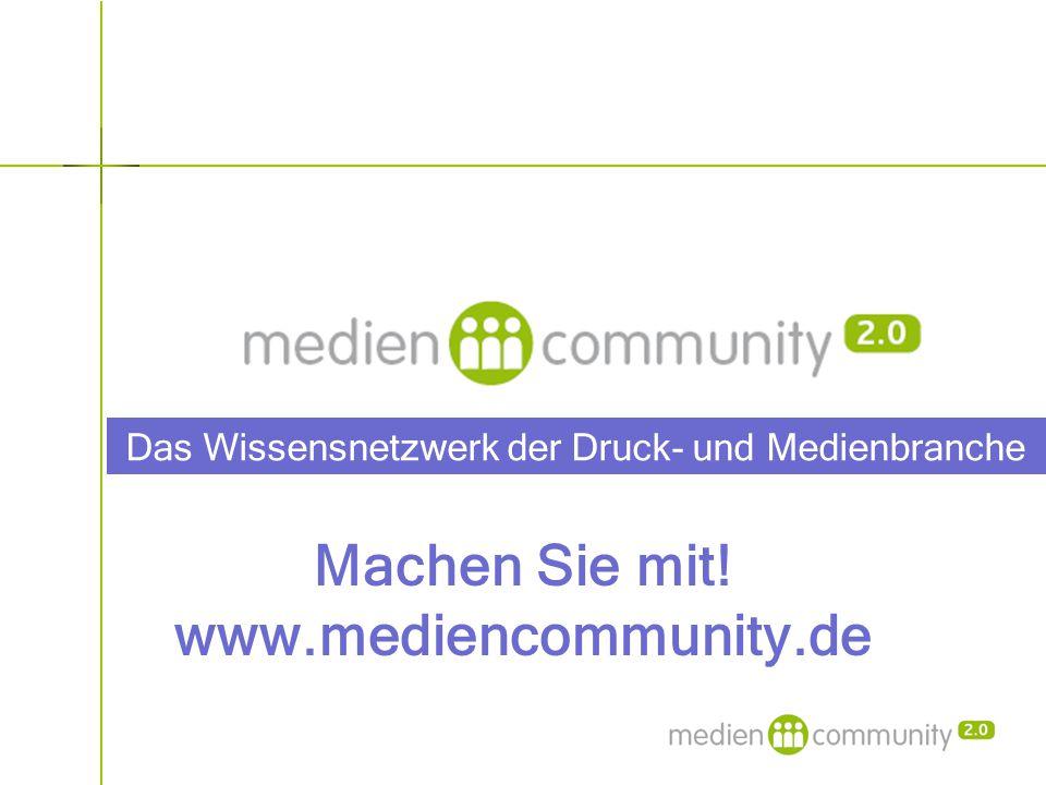 Das Wissensnetzwerk der Druck- und Medienbranche Machen Sie mit! www.mediencommunity.de
