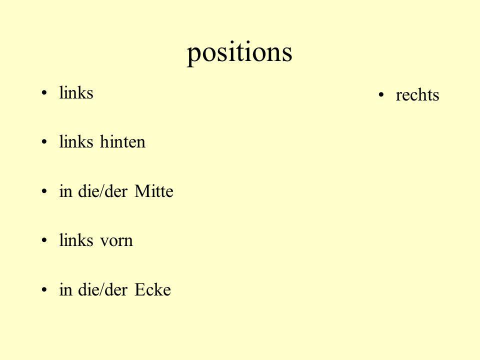 positions links links hinten in die/der Mitte links vorn in die/der Ecke rechts