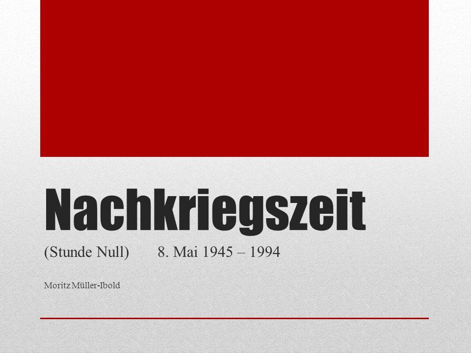 Nachkriegszeit (Stunde Null) 8. Mai 1945 – 1994 Moritz Müller-Ibold