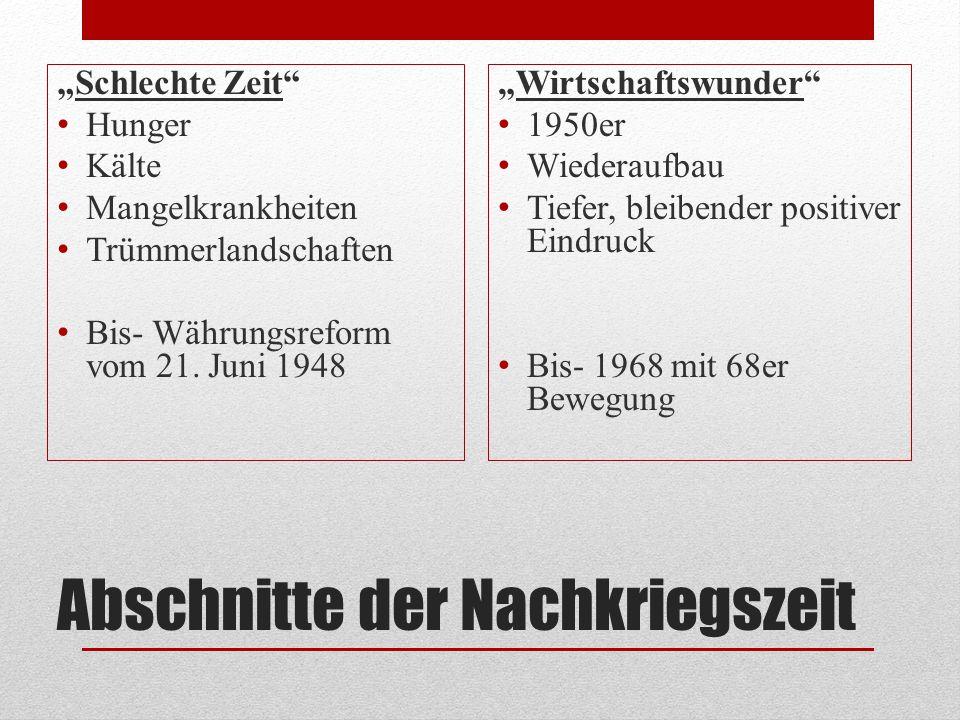 """Abschnitte der Nachkriegszeit """"Schlechte Zeit"""" Hunger Kälte Mangelkrankheiten Trümmerlandschaften Bis- Währungsreform vom 21. Juni 1948 """"Wirtschaftswu"""