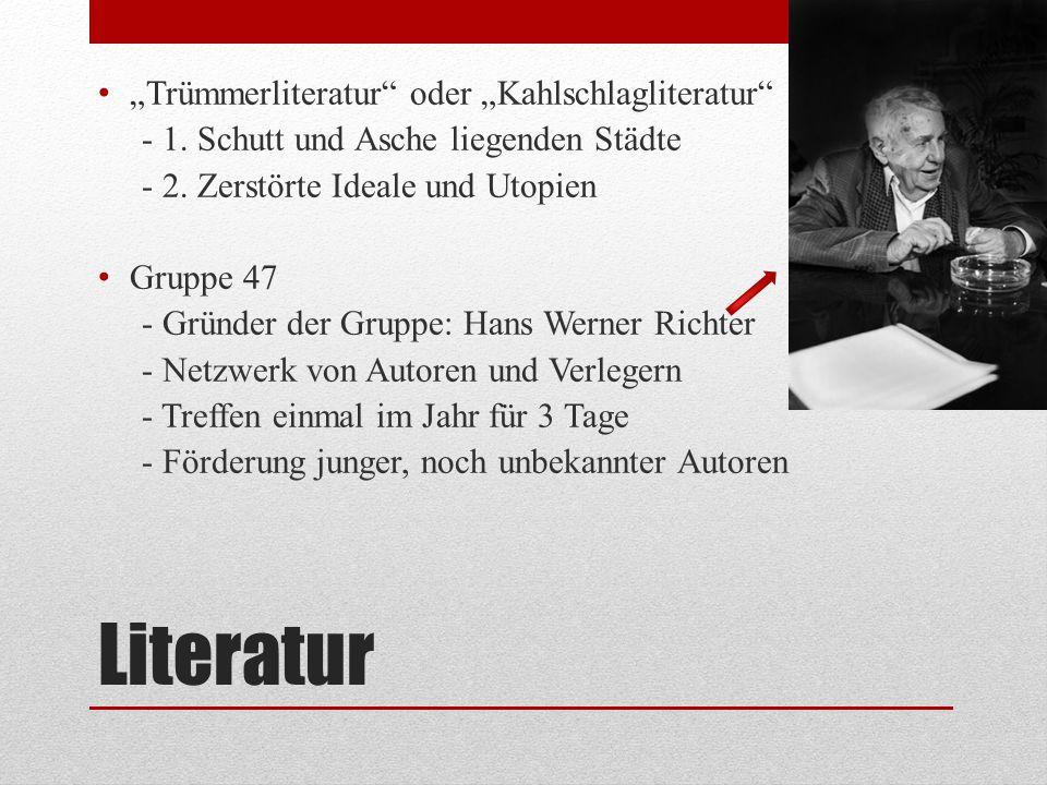 """Literatur """"Trümmerliteratur"""" oder """"Kahlschlagliteratur"""" - 1. Schutt und Asche liegenden Städte - 2. Zerstörte Ideale und Utopien Gruppe 47 - Gründer d"""