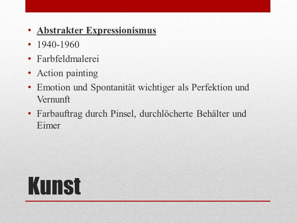 Kunst Abstrakter Expressionismus 1940-1960 Farbfeldmalerei Action painting Emotion und Spontanität wichtiger als Perfektion und Vernunft Farbauftrag d