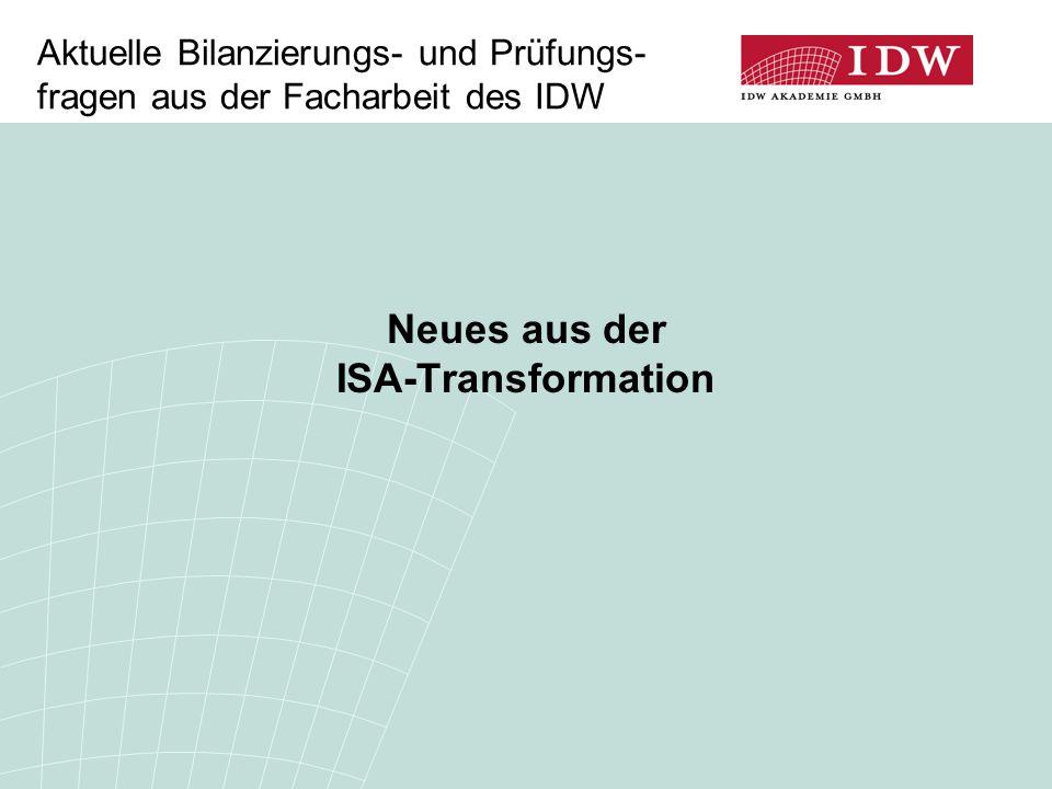 Aktuelle Bilanzierungs- und Prüfungs- fragen aus der Facharbeit des IDW Neues aus der ISA-Transformation