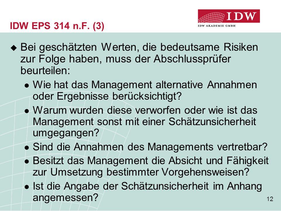 12 IDW EPS 314 n.F. (3)  Bei geschätzten Werten, die bedeutsame Risiken zur Folge haben, muss der Abschlussprüfer beurteilen: Wie hat das Management