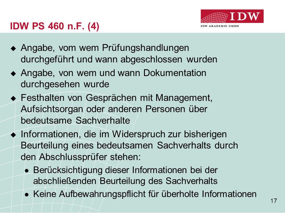 17 IDW PS 460 n.F. (4)  Angabe, vom wem Prüfungshandlungen durchgeführt und wann abgeschlossen wurden  Angabe, von wem und wann Dokumentation durchg