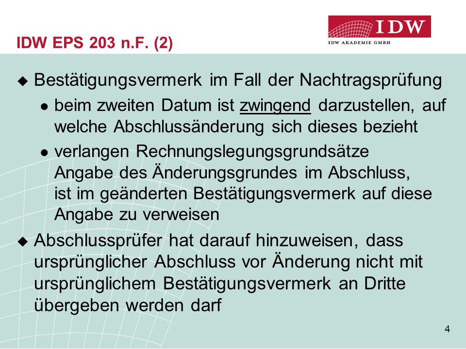 4 IDW EPS 203 n.F. (2)  Bestätigungsvermerk im Fall der Nachtragsprüfung beim zweiten Datum ist zwingend darzustellen, auf welche Abschlussänderung s