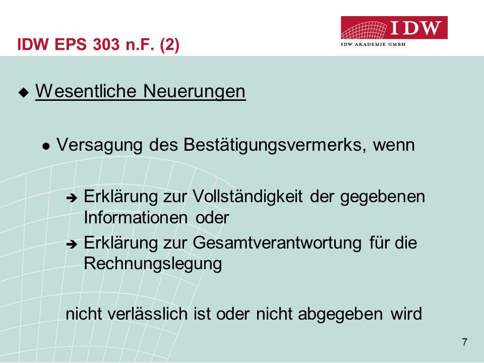 7 IDW EPS 303 n.F. (2)  Wesentliche Neuerungen Versagung des Bestätigungsvermerks, wenn  Erklärung zur Vollständigkeit der gegebenen Informationen o