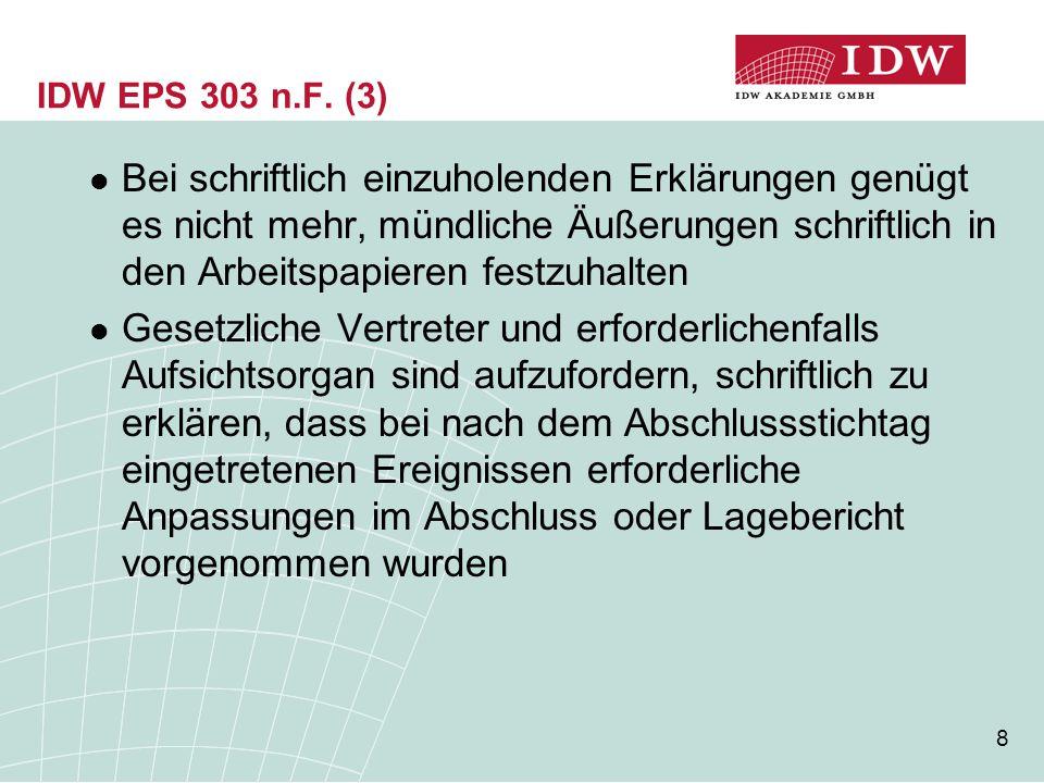 8 IDW EPS 303 n.F. (3) Bei schriftlich einzuholenden Erklärungen genügt es nicht mehr, mündliche Äußerungen schriftlich in den Arbeitspapieren festzuh