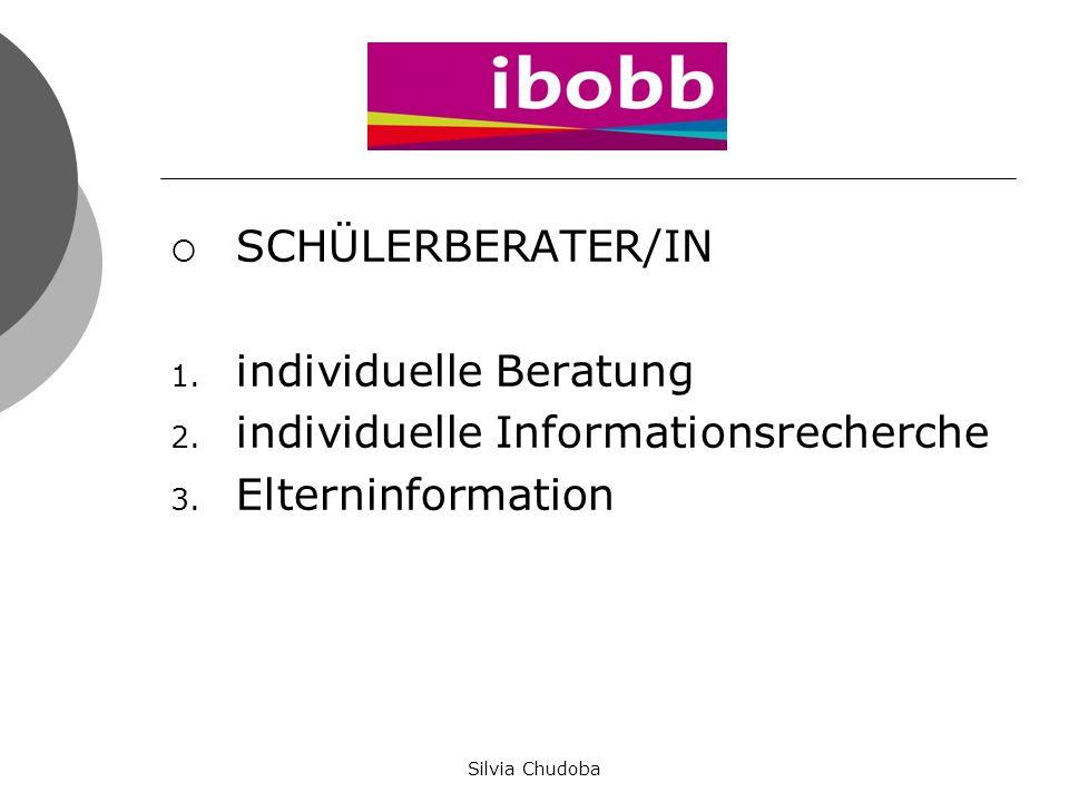  SCHÜLERBERATER/IN 1. individuelle Beratung 2. individuelle Informationsrecherche 3. Elterninformation Silvia Chudoba