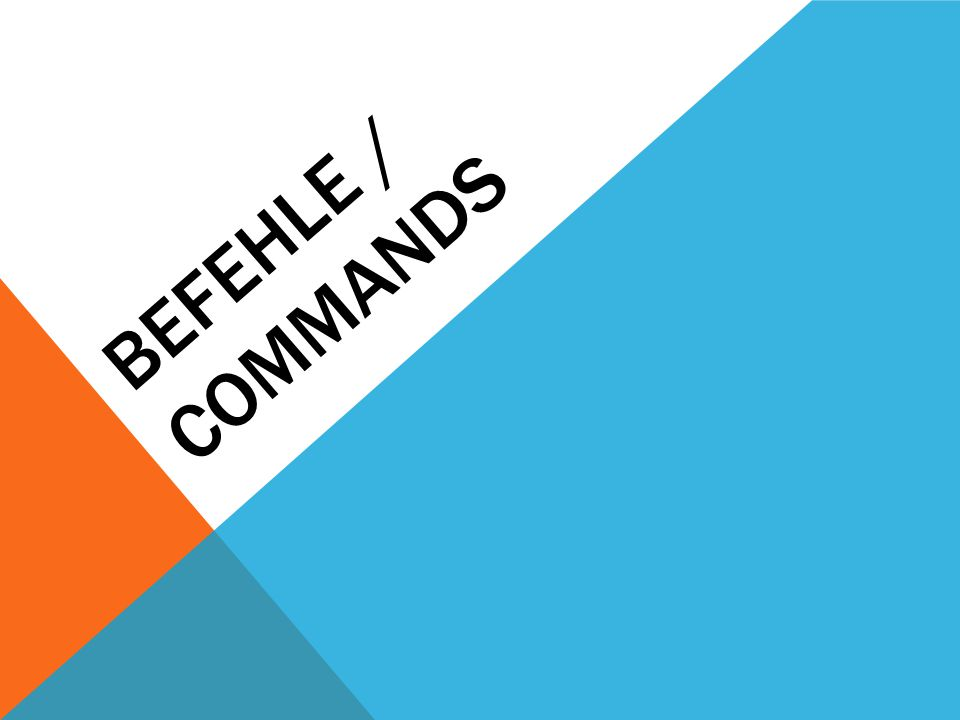 BEFEHLE / COMMANDS
