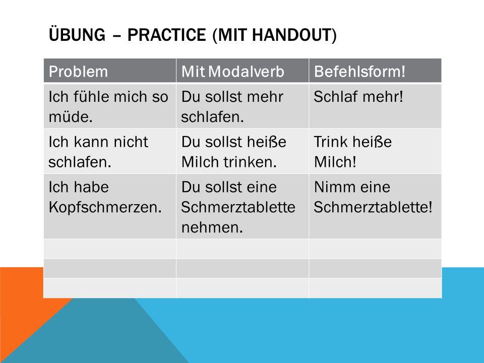 ÜBUNG – PRACTICE (MIT HANDOUT) ProblemMit ModalverbBefehlsform.
