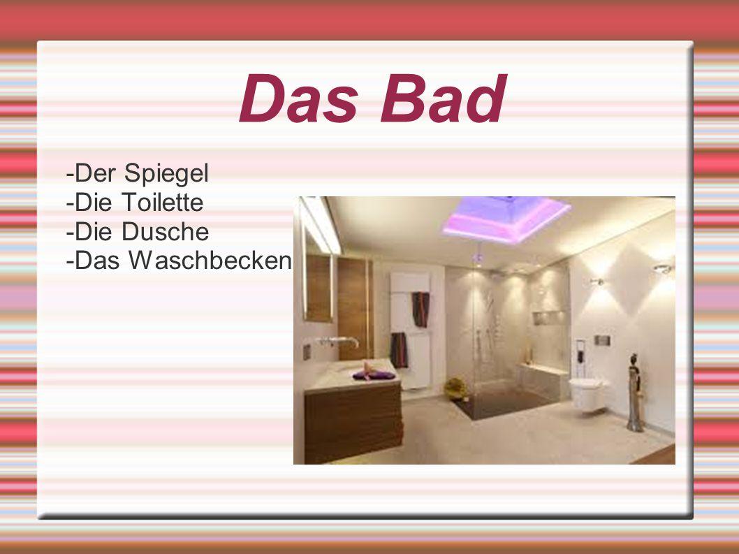 Das Bad -Der Spiegel -Die Toilette -Die Dusche -Das Waschbecken