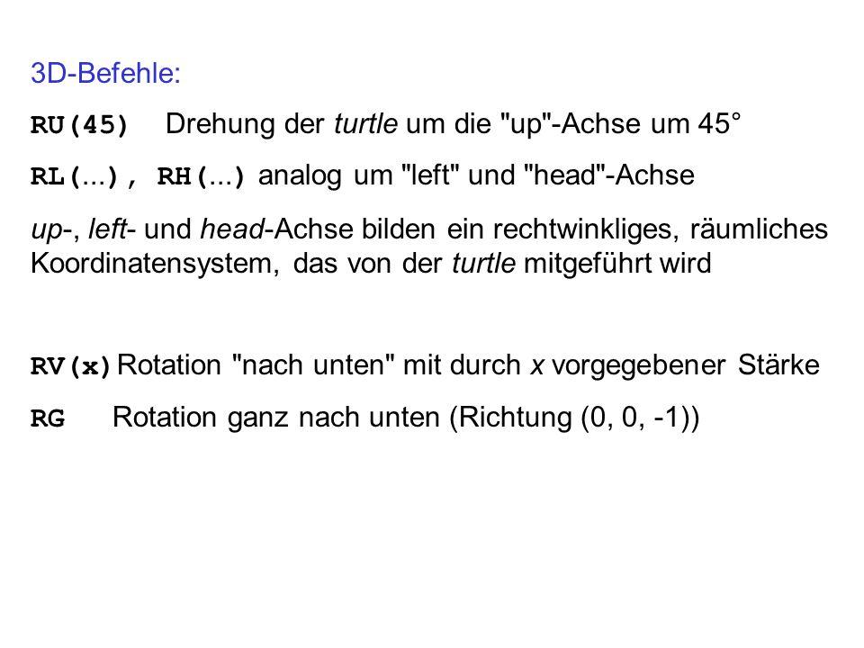 3D-Befehle: RU(45) Drehung der turtle um die up -Achse um 45° RL(...