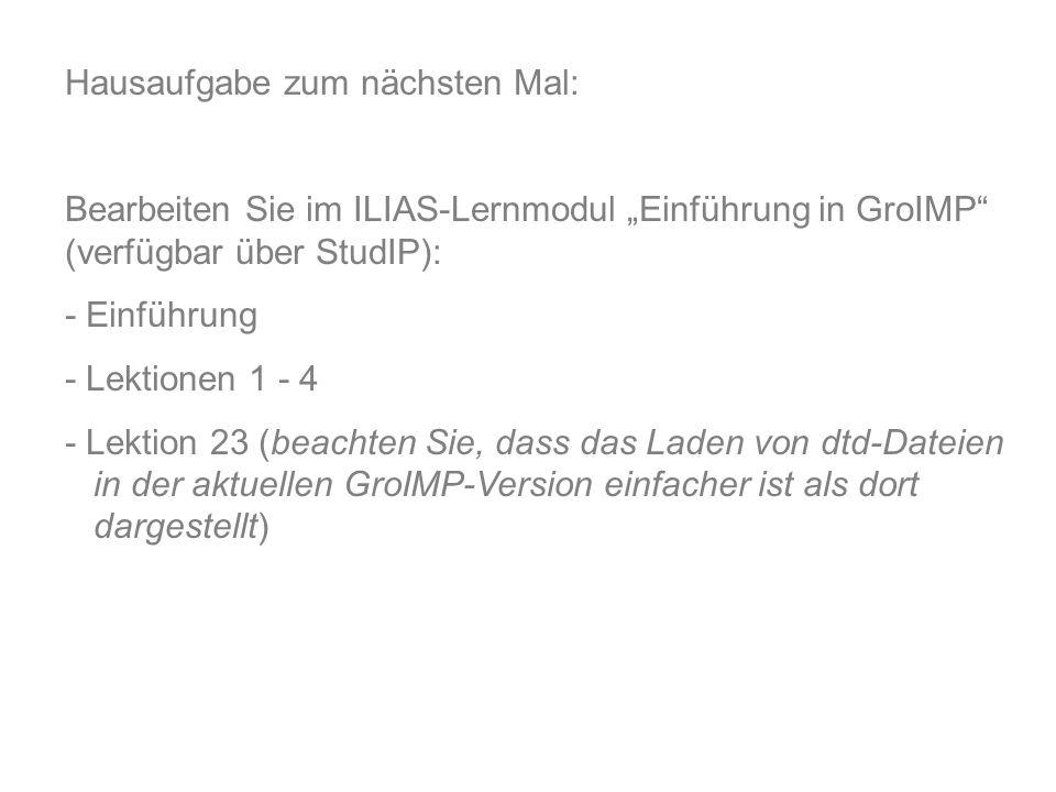 """Hausaufgabe zum nächsten Mal: Bearbeiten Sie im ILIAS-Lernmodul """"Einführung in GroIMP (verfügbar über StudIP): - Einführung - Lektionen 1 - 4 - Lektion 23 (beachten Sie, dass das Laden von dtd-Dateien in der aktuellen GroIMP-Version einfacher ist als dort dargestellt)"""