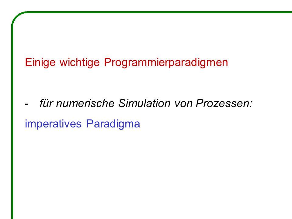 Einige wichtige Programmierparadigmen -für numerische Simulation von Prozessen: imperatives Paradigma
