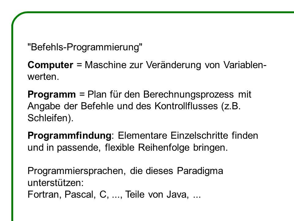 Befehls-Programmierung Computer = Maschine zur Veränderung von Variablen- werten.