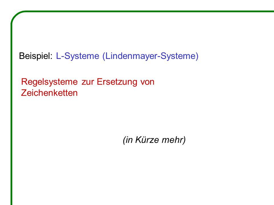 Regelsysteme zur Ersetzung von Zeichenketten Beispiel: L-Systeme (Lindenmayer-Systeme) (in Kürze mehr)