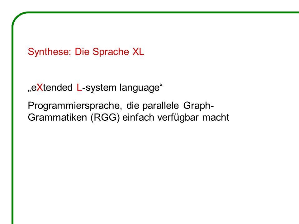 """Synthese: Die Sprache XL """"eXtended L-system language Programmiersprache, die parallele Graph- Grammatiken (RGG) einfach verfügbar macht"""