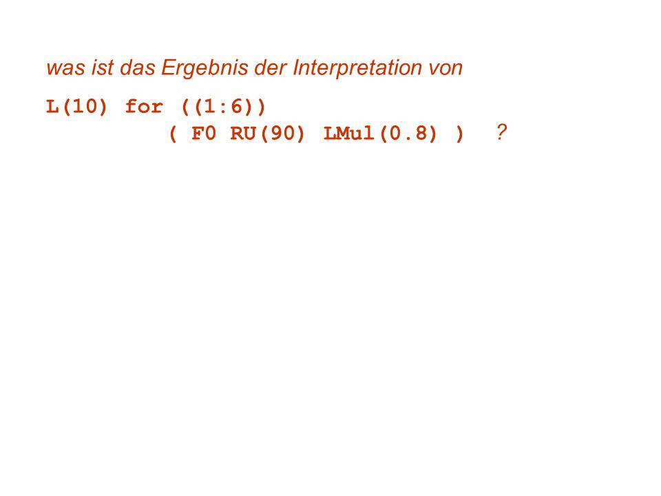 was ist das Ergebnis der Interpretation von L(10) for ((1:6)) ( F0 RU(90) LMul(0.8) ) ?
