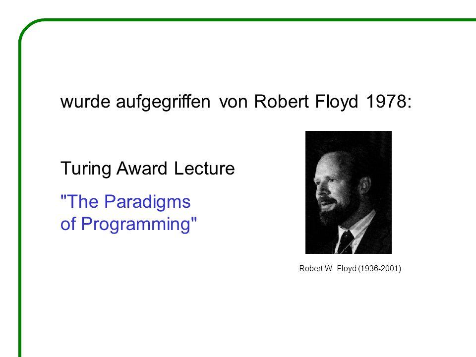 wurde aufgegriffen von Robert Floyd 1978: Turing Award Lecture The Paradigms of Programming Robert W.