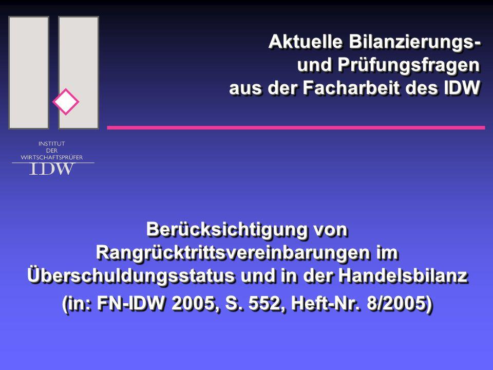 Aktuelle Bilanzierungs- und Prüfungsfragen aus der Facharbeit des IDW Berücksichtigung von Rangrücktrittsvereinbarungen im Überschuldungsstatus und in