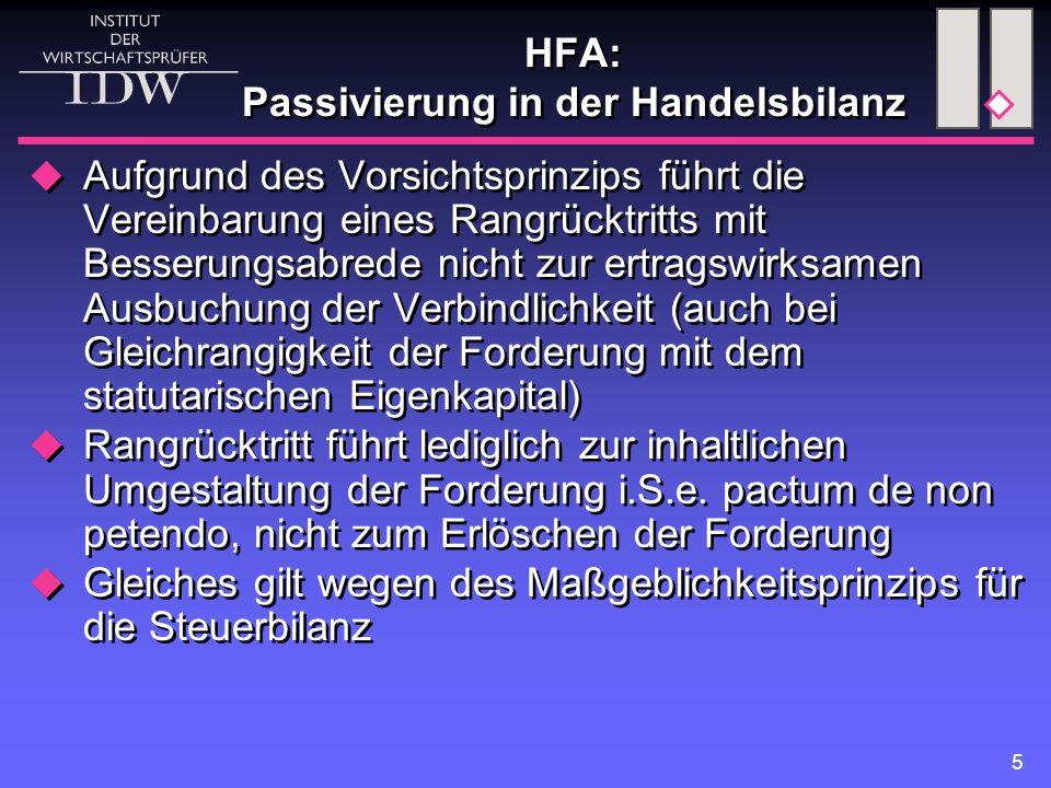 5 HFA: Passivierung in der Handelsbilanz  Aufgrund des Vorsichtsprinzips führt die Vereinbarung eines Rangrücktritts mit Besserungsabrede nicht zur e