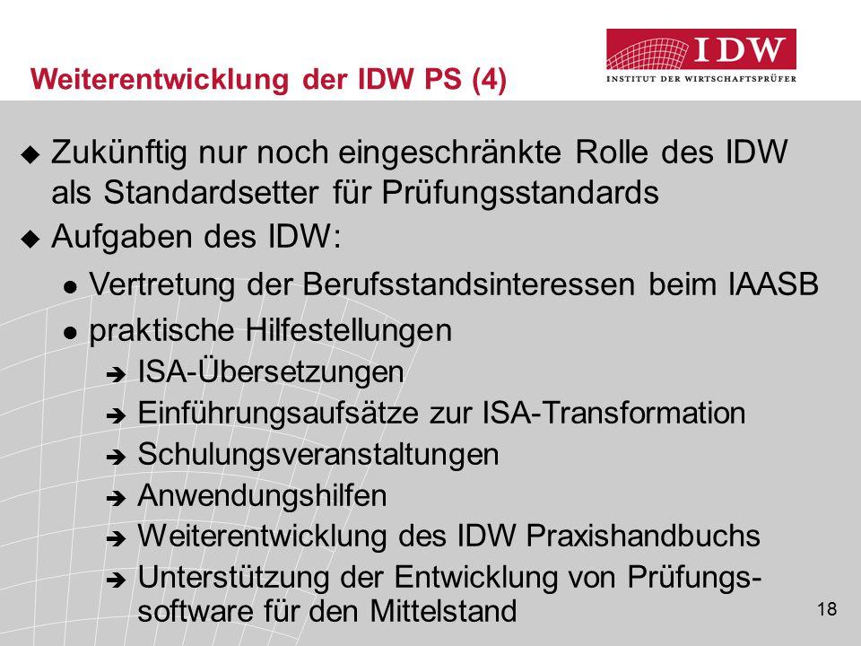 18 Weiterentwicklung der IDW PS (4)  Zukünftig nur noch eingeschränkte Rolle des IDW als Standardsetter für Prüfungsstandards  Aufgaben des IDW: Ver