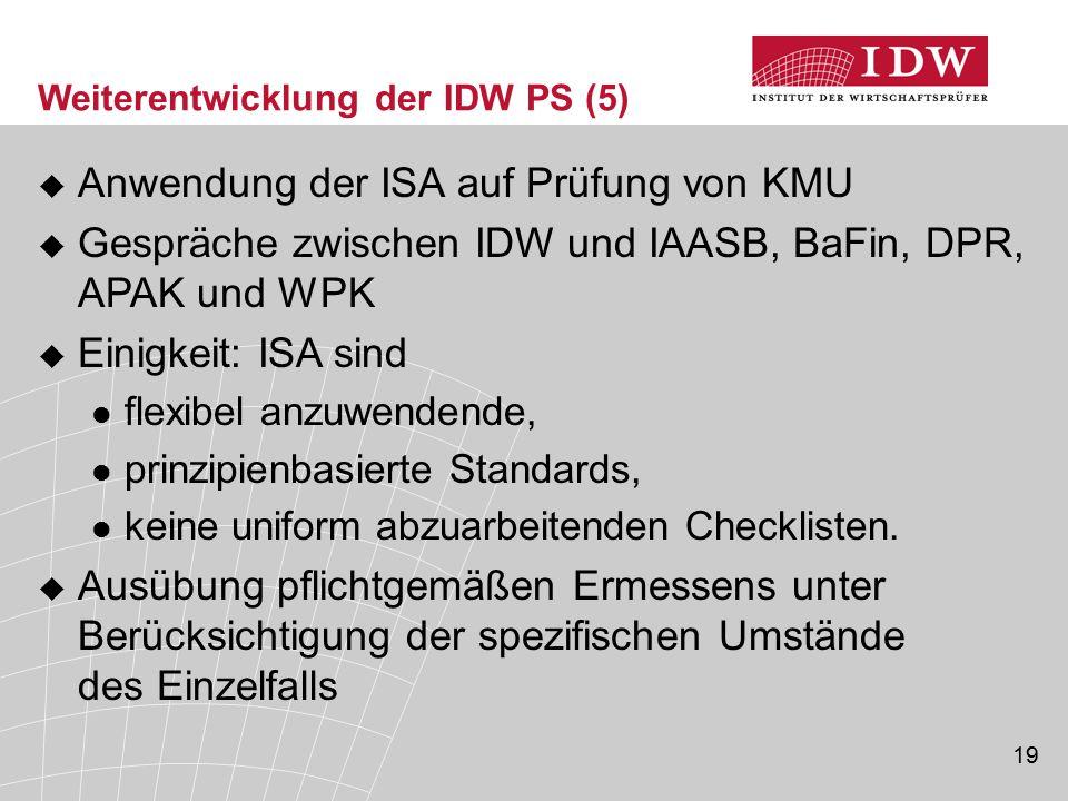 19  Anwendung der ISA auf Prüfung von KMU  Gespräche zwischen IDW und IAASB, BaFin, DPR, APAK und WPK  Einigkeit: ISA sind flexibel anzuwendende, p