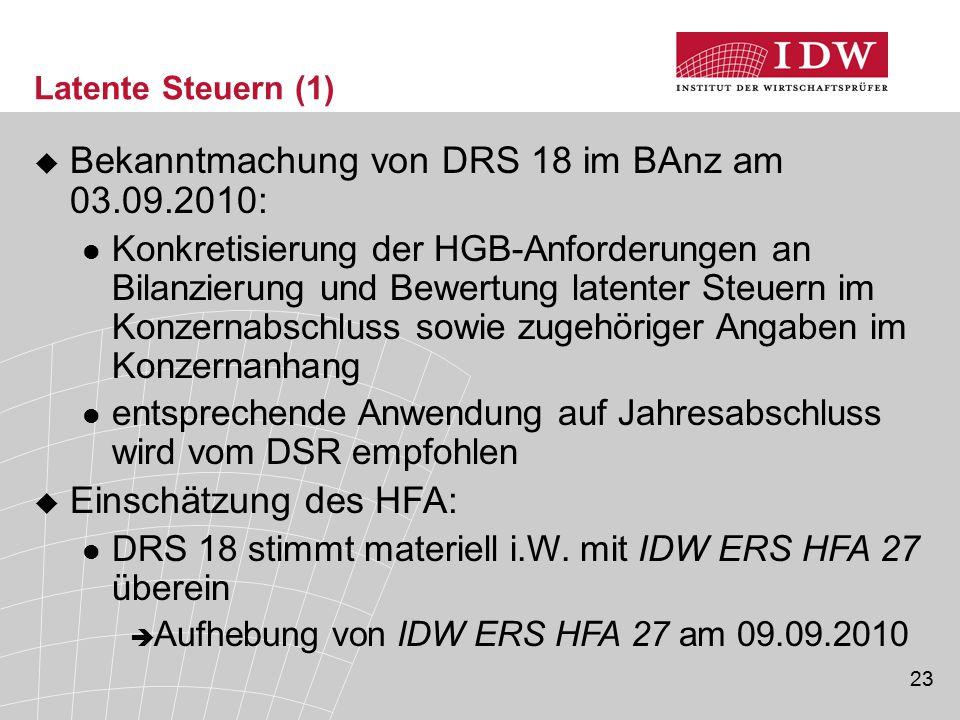 23 Latente Steuern (1)  Bekanntmachung von DRS 18 im BAnz am 03.09.2010: Konkretisierung der HGB-Anforderungen an Bilanzierung und Bewertung latenter