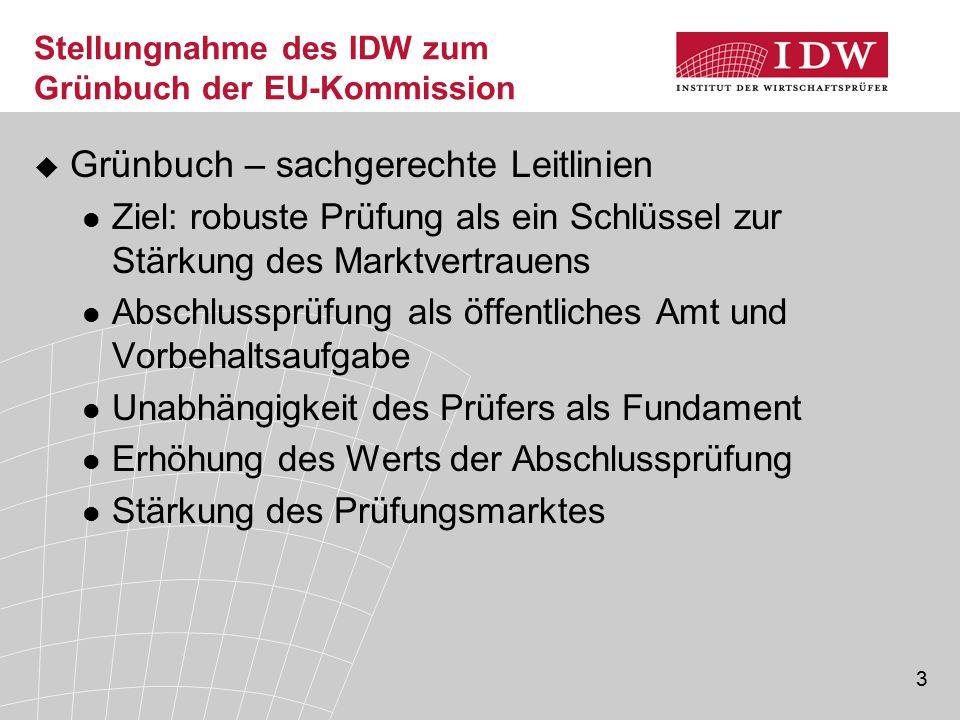 3 Stellungnahme des IDW zum Grünbuch der EU-Kommission  Grünbuch – sachgerechte Leitlinien Ziel: robuste Prüfung als ein Schlüssel zur Stärkung des M