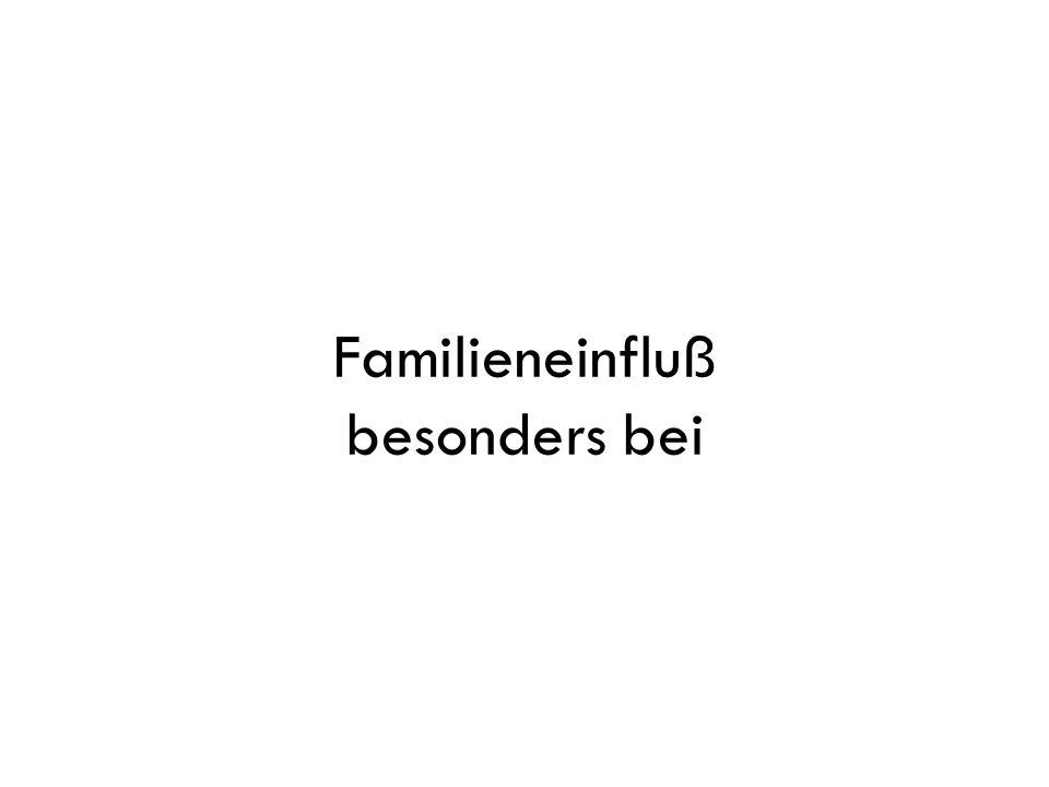 Familieneinfluß besonders bei