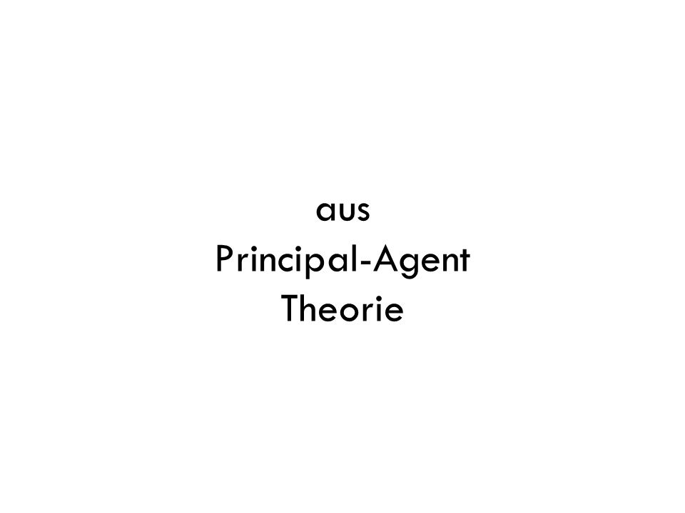 aus Principal-Agent Theorie
