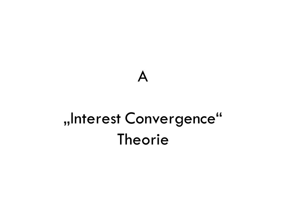 "A ""Interest Convergence Theorie"