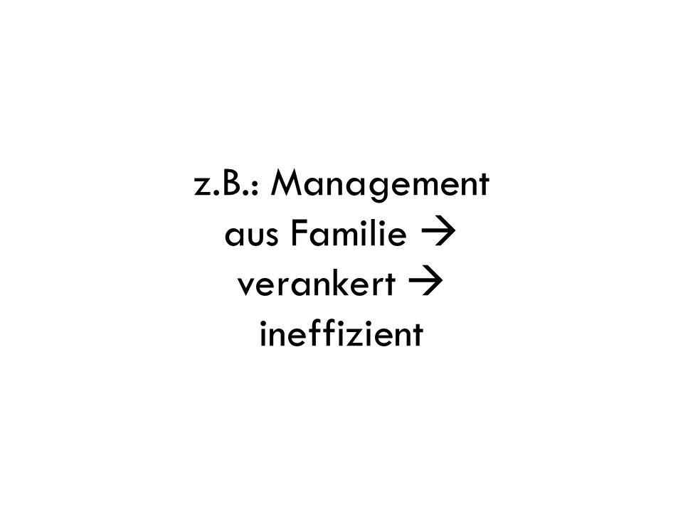 z.B.: Management aus Familie  verankert  ineffizient