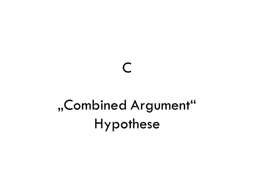 "C ""Combined Argument Hypothese"