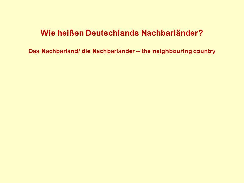 Wie heißen Deutschlands Nachbarländer? Das Nachbarland/ die Nachbarländer – the neighbouring country