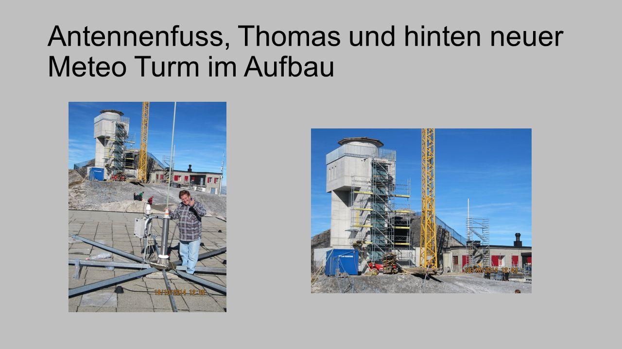 Antennenfuss, Thomas und hinten neuer Meteo Turm im Aufbau