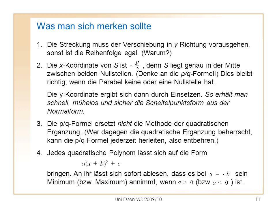Uni Essen WS 2009/1011 Was man sich merken sollte 1.Die Streckung muss der Verschiebung in y-Richtung vorausgehen, sonst ist die Reihenfolge egal. (Wa
