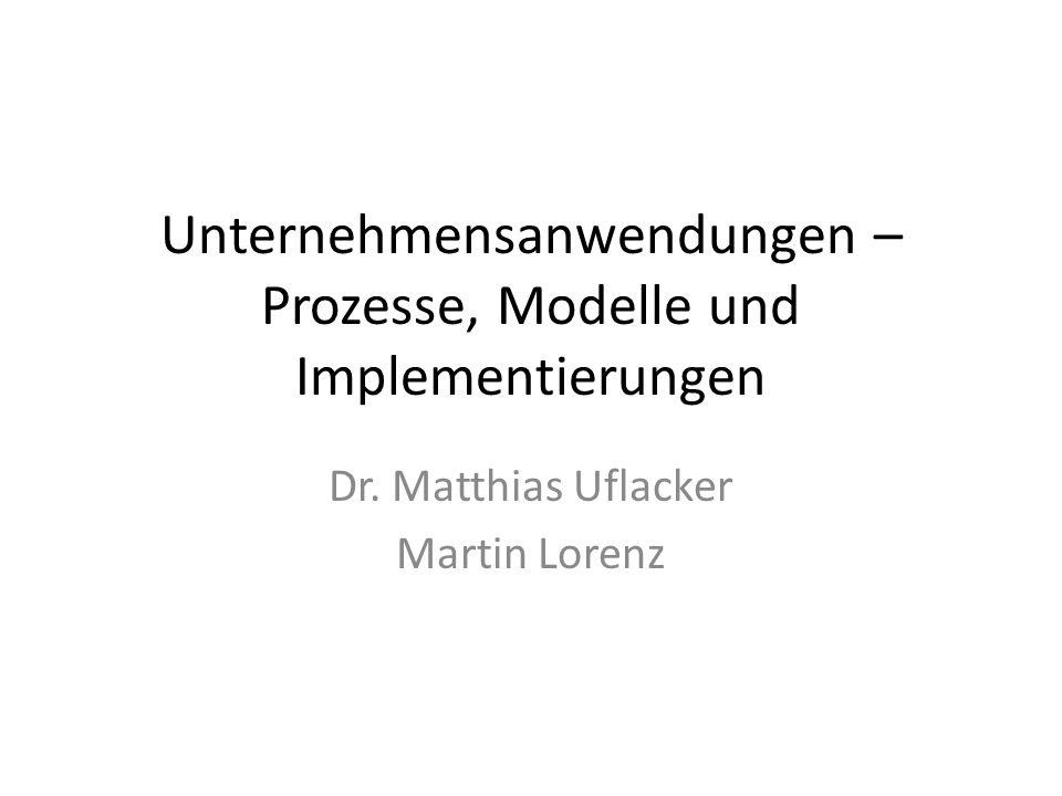 Unternehmensanwendungen – Prozesse, Modelle und Implementierungen Dr.