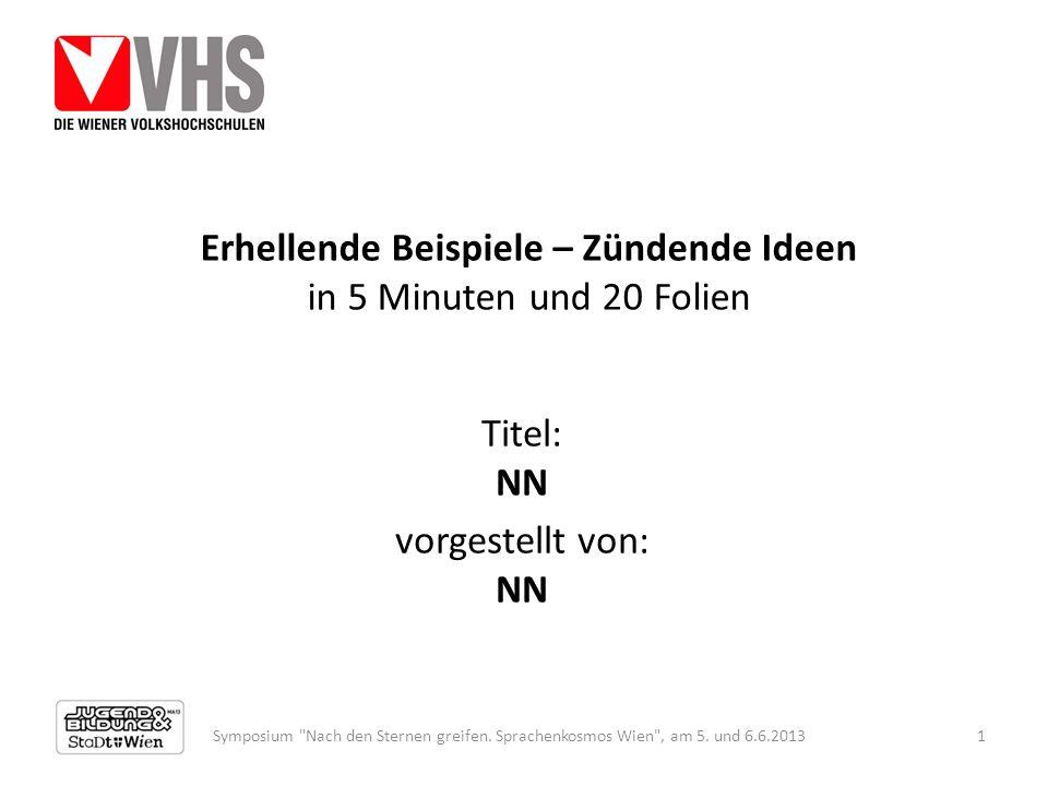 Erhellende Beispiele – Zündende Ideen in 5 Minuten und 20 Folien Titel: NN vorgestellt von: NN Symposium Nach den Sternen greifen.