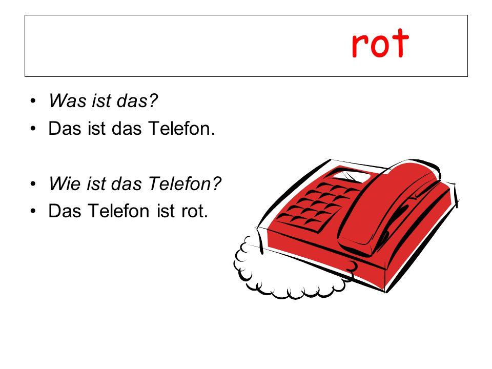 rot Was ist das? Das ist das Telefon. Wie ist das Telefon? Das Telefon ist rot.