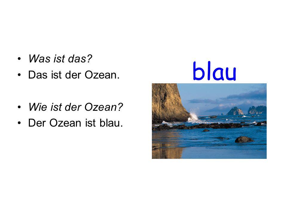 blau Was ist das? Das ist der Ozean. Wie ist der Ozean? Der Ozean ist blau.