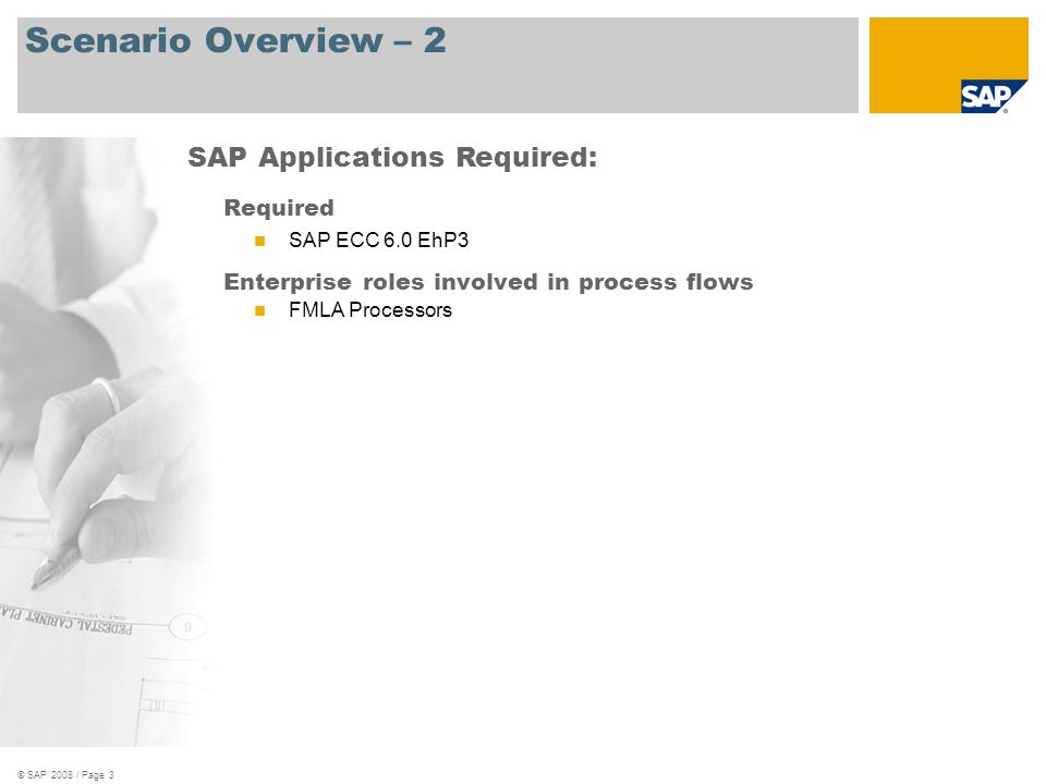 © SAP 2008 / Page 3 Scenario Overview – 2 Required SAP ECC 6.0 EhP3 Enterprise roles involved in process flows FMLA Processors SAP Applications Required: