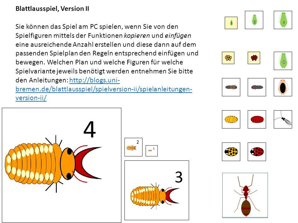 Blattlausspiel, Version II Sie können das Spiel am PC spielen, wenn Sie von den Spielfiguren mittels der Funktionen kopieren und einfügen eine ausreichende Anzahl erstellen und diese dann auf dem passenden Spielplan den Regeln entsprechend einfügen und bewegen.